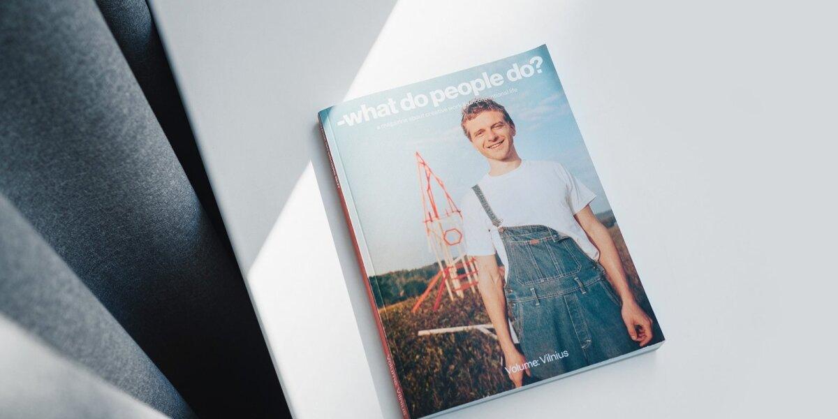 """Žurnalas """"What Do People Do"""" ką tik atsidūrė lentynose, bet jau garsina Lietuvą"""
